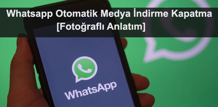 whatsapp otomatik indirme kapatma fotografli